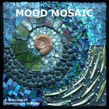 MOOD MOSAIC - A Selection of Downtempo Delights