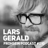 FROHSEiN Podcast #010 / Lars Gerald / Deep is in the House Vol.2