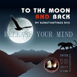 """To the Moon and Back""_10-10-2017 - Release Your Mind! N'Joy Responsibly! :)"