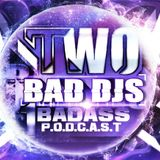 TWO BAD DJs - ONE BAD ASS P.O.D.C.A.S.T 01
