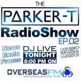 The Parker-T Radio Show EP.02 For OVERSEASFM