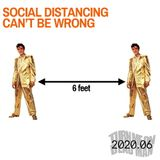 2020.06 Social Distancing Can't Be Wrong