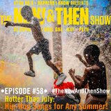 The Now & Then Show #058 (Hotter Than July)