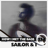 Sailor & I - HOW I MET THE BASS #134