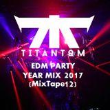 TitanToM - EDM Party Year Mix 2017 (MixTape12)
