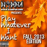 Play WHATEVER I Want (Fall 2013 Edition)
