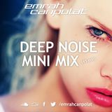 EMRAH CANPOLAT - DEEP NOISE ! - MINI MIX PODCAST