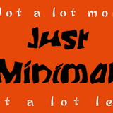 Just Minimal - Not a lot more, not a lot less!
