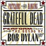 Postcards of the Hanging- The Grateful Dead Perform the Songs of Bob Dylan