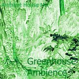 Greenhouse Ambience (Ambient House Mix 2)