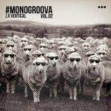 #MONOGROOVA Vol.02 by J.X Vertical