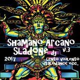 Shamano Arcano V.3 - Sladone Dj Mixa e Seleziona 2017