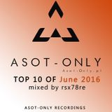 ASOT-ONLY TOP 10 of June 2016 mixed by rsx78re