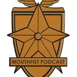 The MouthFist Podcast Episode 6 - Part 1: A Day Late...