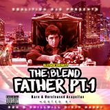 The Blend Father Pt.1 (Rare & Unreleased Acapellas) Hosted By : Ron G Chillwill FTE & DJ Dirty Harry