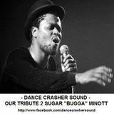 OUR TRIBUTE TO SUGAR 'BUGGA' MINOTT mixtape - Dance Crasher Sound (Year 2011)