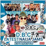 D.B.C LATEST NAIJA MIX 2017 / 2018 || HOSTED: BY DJ BRIGHT CHIMEX
