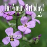 For Your Birthday! Ep.03
