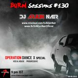 BURN Sessions #130 - Operation Dance X - DJ ARJUN NAIR