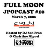 Full Moon JPopcast #10 - March 7, 2006 - Hosted by DJ San Fran & Christine Miguel