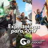 Podcast Gamers #21 - Expectativas para o ano de 2017