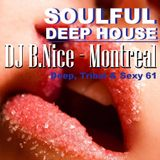 DJ B.Nice - Montreal - Deep, Tribal & Sexy 61 (**Hmmm...Yeahhh...!!! I LUV SOULFUL DEEP HOUSE **)