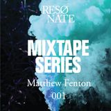 RESØNATE Mixtape Series - 001 Matthew Fenton