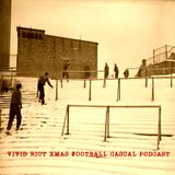 VIVID RIOT - XMAS FOOTBALL CASUAL PODCAST 2014