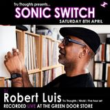 Robert Luis Sonic Switch April 8 @ Green Door Store - 5 Hour DJ Set