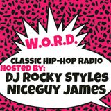 W.O.R.D. - Classic Hip Hop Radio - Hosted By: DJ Rocky Styles & Niceguy James - Check it out YO!