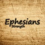 06) Ephesians, Strength