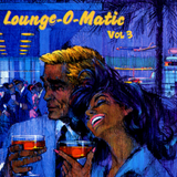 Lounge-O-Matic Vol 3