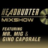 The Headhunter Mixshow feat. Mr. Mig & Gino Caporale (Episode #5) 10-6-18