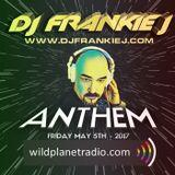 ANTHEM FRIDAY, MAY 5TH 2017 - DJ FRANKIE J