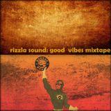 RIZZLA SOUND PRESENTS: 'GOOD VIBES MIXTAPE' (DUBPLATE SPECIAL EDITION)
