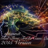 spiinnit-I'm Glad These Tracks Came Out-2015 Version