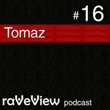 Tomaz - RaveView Podcast 016