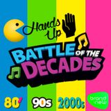 BATTLE OF THE DECADES - 80s 90s 2000s & Brand News - HANDS UP & DANCE EDTION