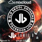 Jamie B's Live Old Skool Anthems On Facebook Live 27.07.17