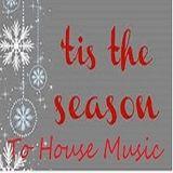 Tis The Season To House Music