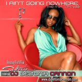 DJ Deltonia Cannon   I AIN'T GOING NOWHERE VOL 6