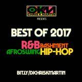 Best Of 2017 Mix  - R&B Hip Hop Afro/Bashment @DJCHRISKMARTIN