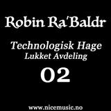 Robin Ra'Baldr Pres. Technologisk Hage - Lukket Avdeling 02