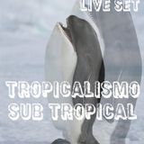 TROPICALISMO SUB TROPICAL (LIVE SET)