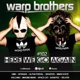 Warp Brothers - Here We Go Again Radio #102