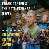Frank Carter & The Rattlesnakes (Live) | Dr. Martens On Air : Camden
