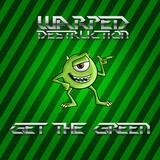 warped destruction - get the green