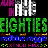 MADE IN THE EIGHTIES XTNDD RMX