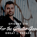 Episode № 229 ∆ For The Greater Good Podcast ∇ (Live at Home)