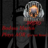 Badass Martin plays AOR.